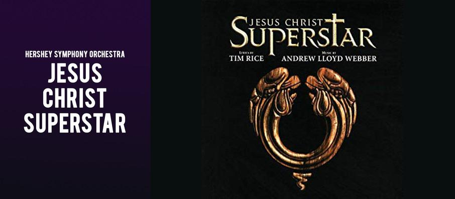 Hershey Symphony Orchestra - Jesus Christ Superstar at Hershey Theatre