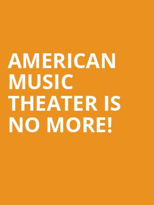 American Music Theater is no more