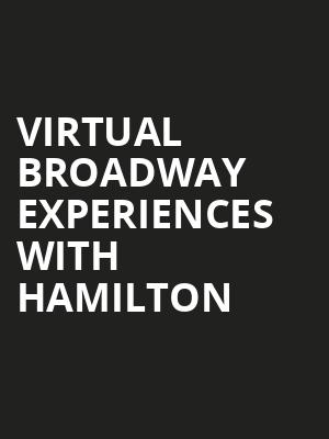 Virtual Broadway Experiences with HAMILTON, Virtual Experiences for Hershey, Hershey